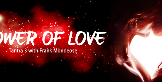 Power of Love – Tantra 3 with Frank Mondeose