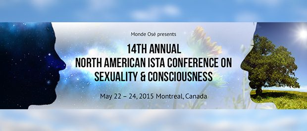 14th Annual Conference on Sexuality and Consciousness presented by ISTA and Monde Osé ; An experience that may change your life!