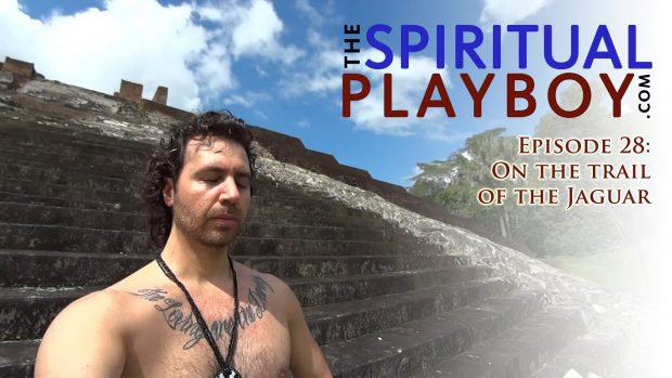 The Spiritual Playboy – Episode 28: On the trail of the Jaguar