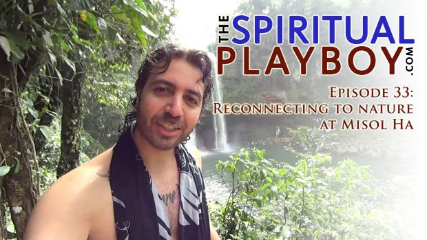 The Spiritual Playboy – Episode 33: Reconnecting to nature at Misol Ha
