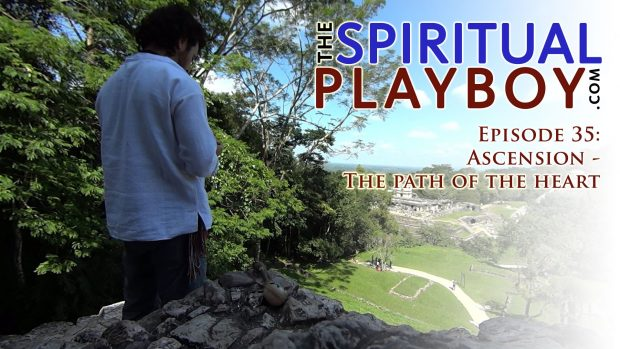 The Spiritual Playboy – Episode 35 : Ascension – The path of the heart