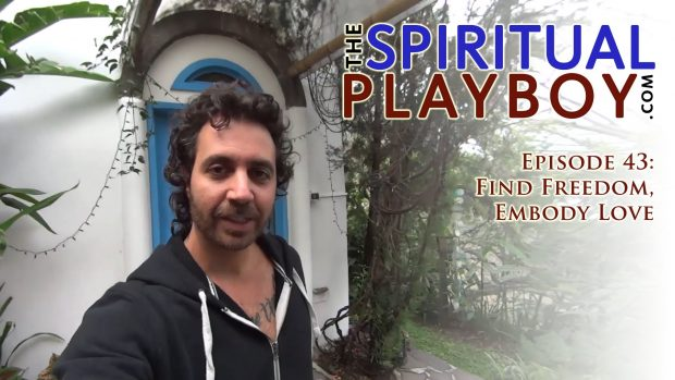 The Spiritual Playboy – Episode 43: Find Freedom, Embody Love