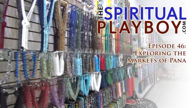 The Spiritual Playboy – Episode 46: Exploring the markets of Pana