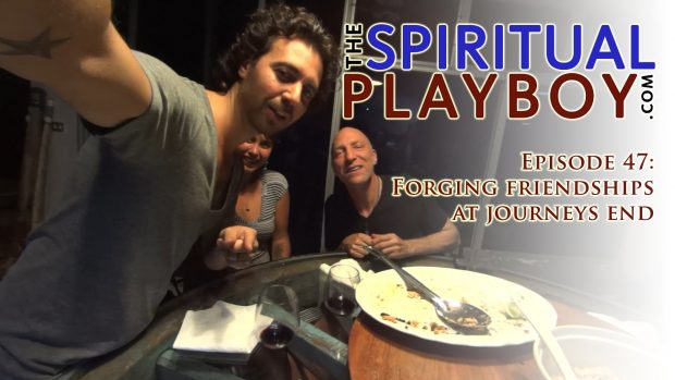 The Spiritual Playboy – Episode 47: Forging friendships at journeys end