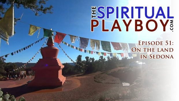 The Spiritual Playboy – Episode 51: On the land in Sedona