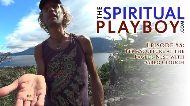 The Spiritual Playboy – Episode 55: Permaculture at the Eagle's Nest with Greg Clough