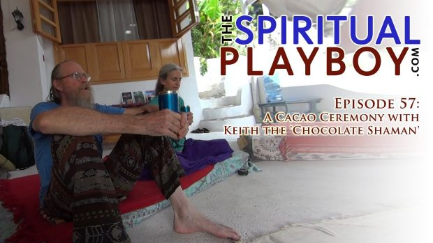 The Spiritual Playboy – Episode 57 – A Cacao Ceremony with Keith the 'Chocolate Shaman'