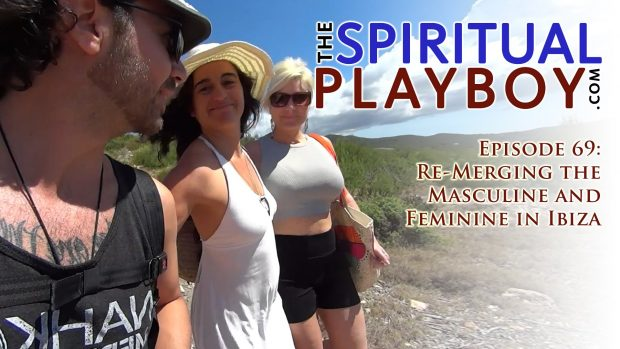 Episode 69: Re-Merging the Masculine and Feminine in Ibiza