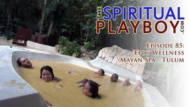 Episode 85: 'Epic' Wellness – Mayan Spa – Tulum