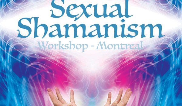 Sexual Shamanism Essentials – Coming to Montreal May & June