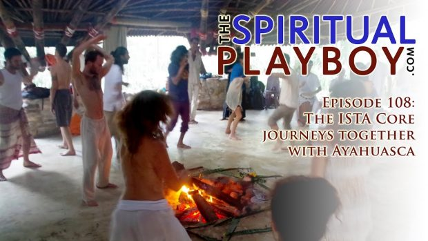 Episode 108: The ISTA Core journeys together with Ayahuasca